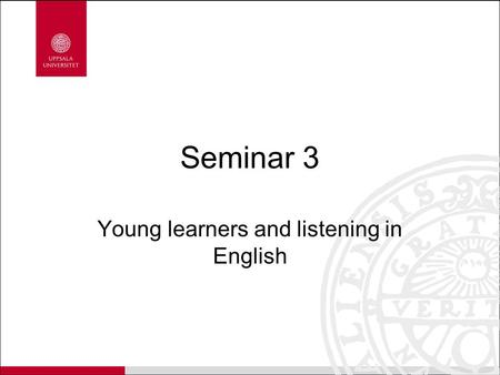Seminar 3 Young learners and listening in English.