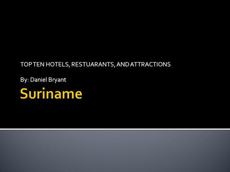 TOP TEN HOTELS, RESTUARANTS, AND ATTRACTIONS By: Daniel Bryant.