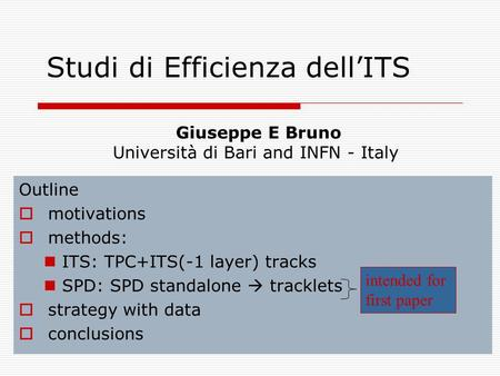 Outline  motivations  methods: ITS: TPC+ITS(-1 layer) tracks SPD: SPD standalone  tracklets  strategy with data  conclusions Studi di Efficienza dell'ITS.