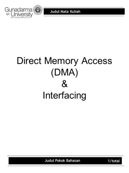 Judul Mata Kuliah Judul Pokok Bahasan 1/total Direct Memory Access (DMA) & Interfacing.