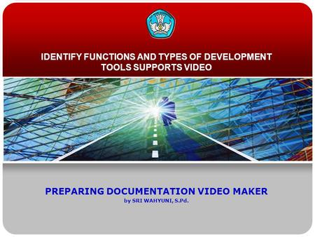 IDENTIFY FUNCTIONS AND TYPES OF DEVELOPMENT TOOLS SUPPORTS VIDEO PREPARING DOCUMENTATION VIDEO MAKER by SRI WAHYUNI, S.Pd.