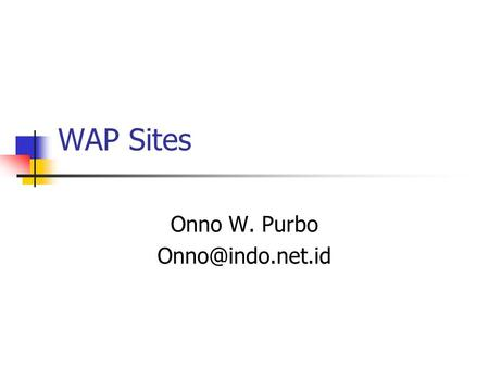 WAP Sites Onno W. Purbo referensi  uters_and_Internet/WAP/  uters_and_Internet/WAP/