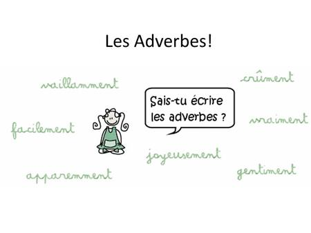Les Adverbes!. You are going to create your own bande dessinée to tell a story. You will need to include: Les effets sonores Les expressions Les adverbes.