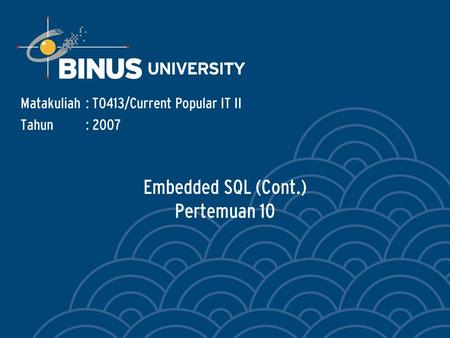 Embedded SQL (Cont.) Pertemuan 10 Matakuliah: T0413/Current Popular IT II Tahun: 2007.