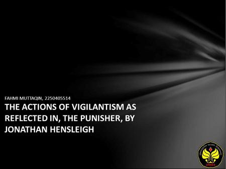FAHMI MUTTAQIN, 2250405514 THE ACTIONS OF VIGILANTISM AS REFLECTED IN, THE PUNISHER, BY JONATHAN HENSLEIGH.