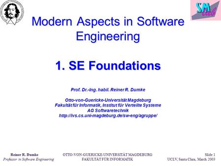 Reiner R. Dumke Professor in Software Engineering OTTO-VON-GUERICKE-UNIVERSITÄT MAGDEBURG FAKULTÄT FÜR INFORMATIK Slide 1 UCLV, Santa Clara, March 2003.