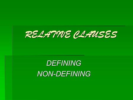 RELATIVE CLAUSES DEFININGNON-DEFINING. RELATIVE PRONOUNS  WHO (people)  WHICH (things)  THAT (people and things)  WHOSE (possessive)  WHERE (place)