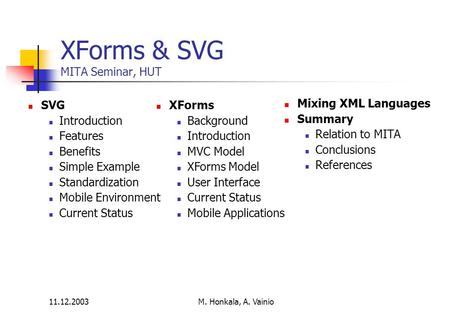 11.12.2003 M. Honkala, A. Vainio XForms & SVG MITA Seminar, HUT SVG Introduction Features Benefits Simple Example Standardization Mobile Environment Current.