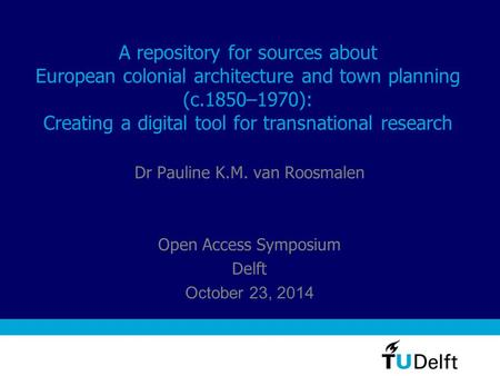 A repository for sources about European colonial architecture and town planning (c.1850–1970): Creating a digital tool for transnational research Dr Pauline.