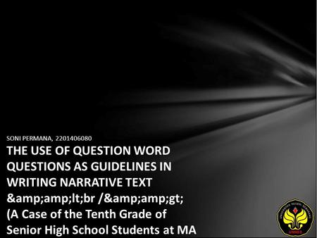 SONI PERMANA, 2201406080 THE USE OF QUESTION WORD QUESTIONS AS GUIDELINES IN WRITING NARRATIVE TEXT <br /> (A Case of the Tenth Grade.