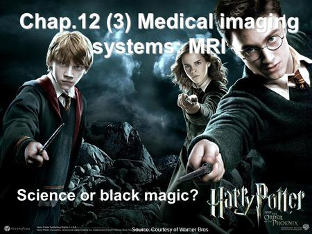 Fysisk institutt - Rikshospitalet 1 Source: Courtesy of Warner Bros Science or black magic? Chap.12 (3) Medical imaging systems: MRI.