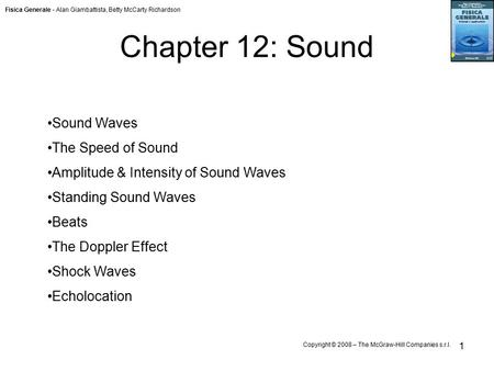 Fisica Generale - Alan Giambattista, Betty McCarty Richardson Copyright © 2008 – The McGraw-Hill Companies s.r.l. 1 Chapter 12: Sound Sound Waves The Speed.
