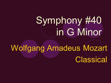 Symphony #40 in G Minor Wolfgang Amadeus Mozart Classical.