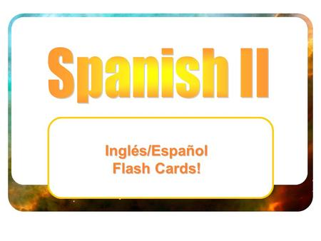 Inglés/Español Flash Cards!. Spanish II Flashcards - Ch 03 Key Verb Masculine Noun Feminine Noun Other part of speech.