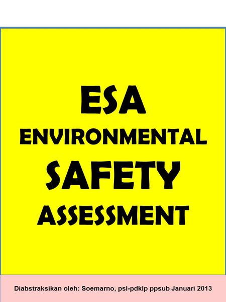 ESA <strong>ENVIRONMENTAL</strong> SAFETY ASSESSMENT
