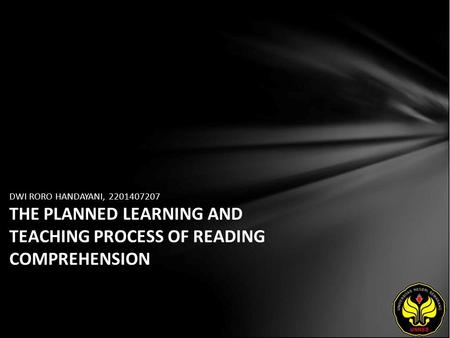 DWI RORO HANDAYANI, 2201407207 THE PLANNED LEARNING AND TEACHING PROCESS OF READING COMPREHENSION.