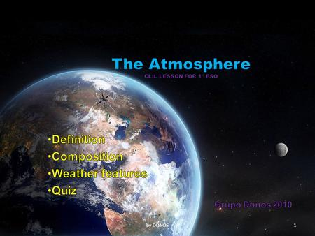 1by DONOS 2 The atmosphere is a *layer of gases surrounding the Earth. Most planets, and even some moons, have got an atmosphere, but it is very different.