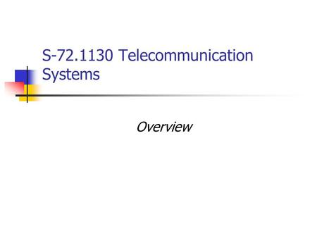 S-72.1130 Telecommunication Systems Overview. HUT Comms. Lab, Timo O. Korhonen 2 Practicalities Lectures (Tuesdays & Thursdays 14-16 in hall S4): Timo.