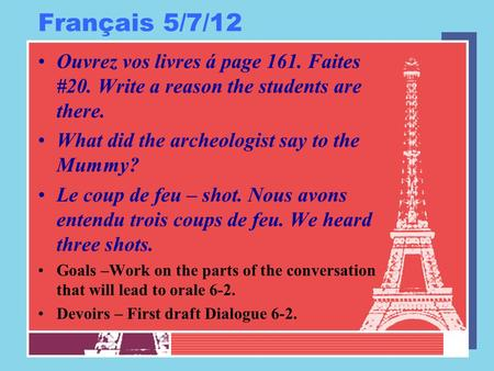Français 5/7/12 Ouvrez vos livres á page 161. Faites #20. Write a reason the students are there. What did the archeologist say to the Mummy? Le coup de.