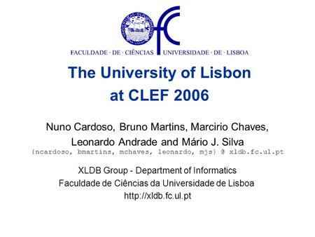 Nuno Cardoso, Bruno Martins, Marcirio Chaves, Leonardo Andrade and Mário J. Silva XLDB Group - Department of Informatics Faculdade de Ciências da Universidade.