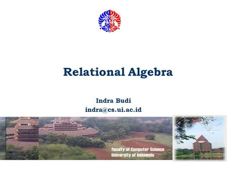 Relational Algebra Indra Budi Fakultas Ilmu Komputer UI 2 n Basic Relational Operations: l Unary Operations  SELECT   PROJECT 