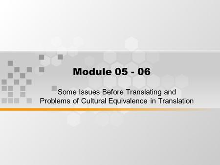 Module 05 - 06 Some Issues Before Translating and Problems of Cultural Equivalence in Translation.