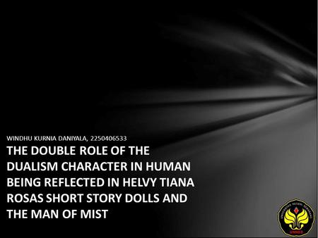 WINDHU KURNIA DANIYALA, 2250406533 THE DOUBLE ROLE OF THE DUALISM CHARACTER IN HUMAN BEING REFLECTED IN HELVY TIANA ROSAS SHORT STORY DOLLS AND THE MAN.