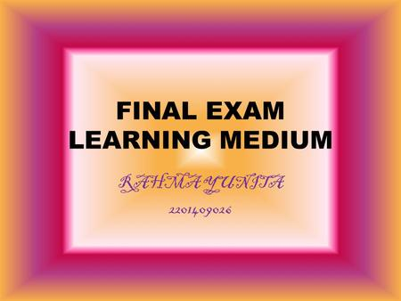 FINAL EXAM LEARNING MEDIUM RAHMA YUNITA 2201409026.