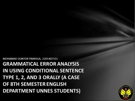 MOHAMAD GUNTUR PRAYOGA, 2201407151 GRAMMATICAL ERROR ANALYSIS IN USING CONDITIONAL SENTENCE TYPE 1, 2, AND 3 ORALLY (A CASE OF 8TH SEMESTER ENGLISH DEPARTMENT.