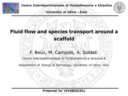 Fluid flow and species transport around a scaffold Centro Interdipartimentale di Fluidodinamica e Idraulica & Department of Energy & Technology, University.