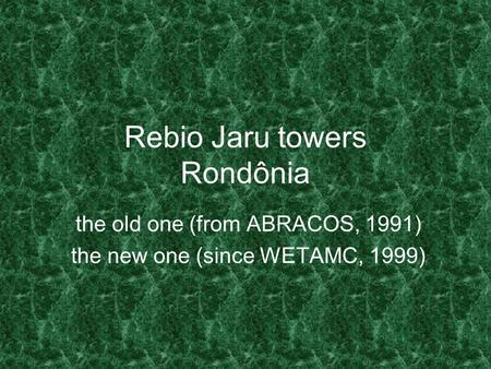 Rebio Jaru towers Rondônia the old one (from ABRACOS, 1991) the new one (since WETAMC, 1999)