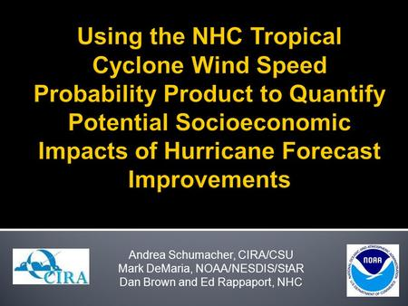 Andrea Schumacher, CIRA/CSU Mark DeMaria, NOAA/NESDIS/StAR Dan Brown and Ed Rappaport, NHC.