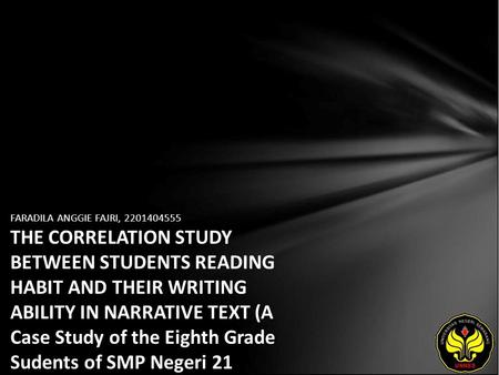 FARADILA ANGGIE FAJRI, 2201404555 THE CORRELATION STUDY BETWEEN STUDENTS READING HABIT AND THEIR WRITING ABILITY IN NARRATIVE TEXT (A Case Study of the.