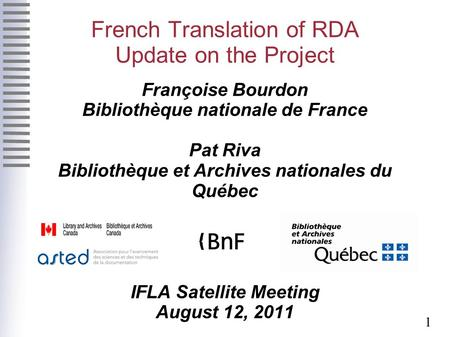 1 French Translation of RDA Update on the Project Françoise Bourdon Bibliothèque nationale de France Pat Riva Bibliothèque et Archives nationales du Québec.
