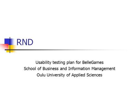 RND Usability testing plan for BelleGames School of Business and Information Management Oulu University of Applied Sciences.