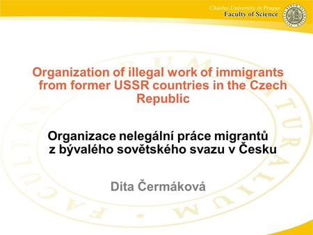 Organization of illegal work of immigrants from former USSR countries in the Czech Republic Organizace nelegální práce migrantů z bývalého sovětského svazu.
