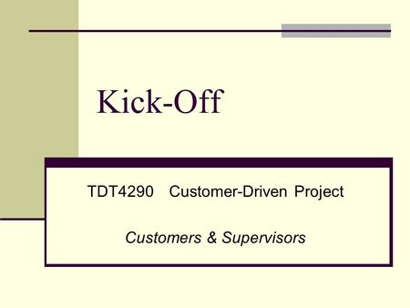 Kick-Off TDT4290Customer-Driven Project Customers & Supervisors.