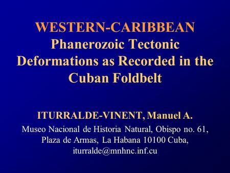 WESTERN-CARIBBEAN Phanerozoic Tectonic Deformations as Recorded in the Cuban Foldbelt ITURRALDE-VINENT, Manuel A. Museo Nacional de Historia Natural, Obispo.