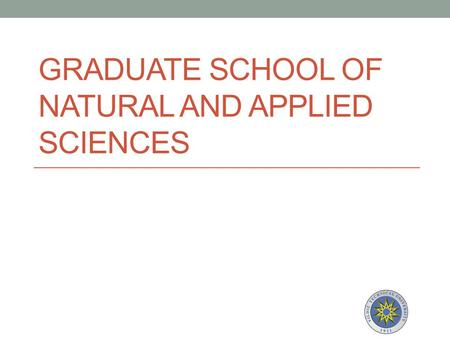 GRADUATE SCHOOL OF NATURAL AND APPLIED SCIENCES. GSIS GSIS (Graduate Student Information System) is an online registration system that helps students.