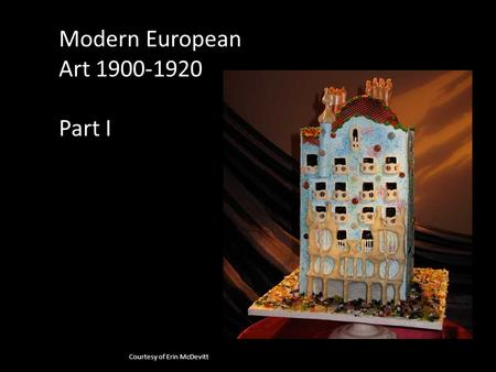 Modern European Art 1900-1920 Part I Courtesy of Erin McDevitt.