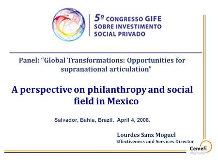 "Panel: ""Global Transformations: Opportunities for supranational articulation"" A perspective on philanthropy and social field in Mexico Salvador, Bahia,"