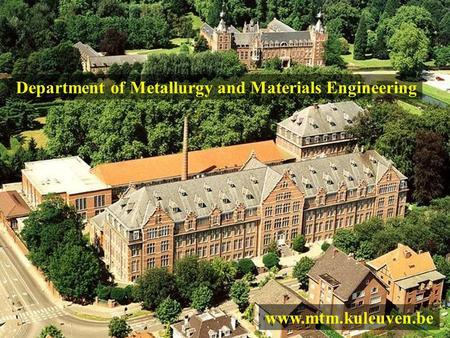 Department of Metallurgy and Materials Engineering www.mtm.kuleuven.be.