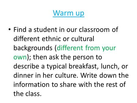 Warm up Find a student in our classroom of different ethnic or cultural backgrounds (different from your own); then ask the person to describe a typical.