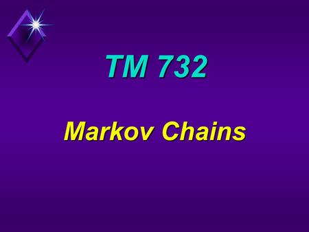 TM 732 Markov Chains. First Passage Time Consider (s,S) inventory system: first passage from 3 to 1 = 2 weeks recurrence time (3 to 3) = 5 weeks.