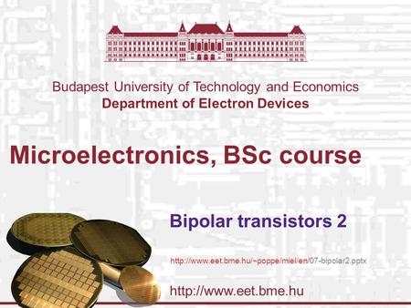 Budapest University of Technology and Economics Department of Electron Devices Microelectronics, BSc course Bipolar transistors 2.