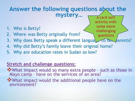 Answer the following questions about the mystery… 1. Who is Betty? 2. Where was Betty originally from? 3. Why does Betty speak a different language to.
