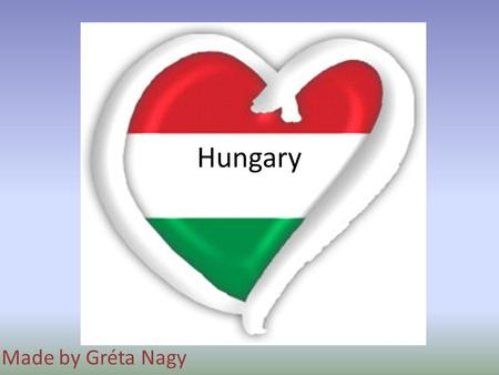 Hungary Made by Gréta Nagy. Some information about Hungary Size : 93 000 km2 Population: 10.3 million Capital: Budapest Borders: Austria, Slovenia, Croatia,