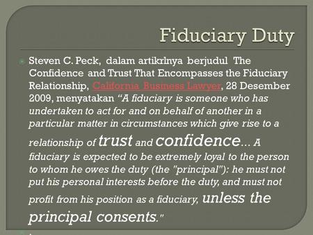  Steven C. Peck, dalam artikrlnya berjudul The Confidence and Trust That Encompasses the Fiduciary Relationship, California Business Lawyer, 28 Desember.