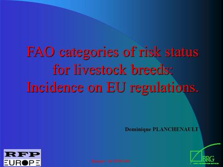 Budapest 24 -25/08/2001 FAO categories of risk status for livestock breeds: Incidence on EU regulations. Dominique PLANCHENAULT.