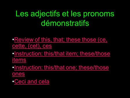 Les adjectifs et les pronoms démonstratifs Review of this, that; these those (ce, cette, (cet), cesReview of this, that; these those (ce, cette, (cet),